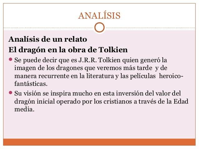 ANALÍSIS  Analísis de un relato  El dragón en la obra de Tolkien  Se puede decir que es J.R.R. Tolkien quien generó la  i...