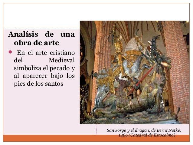 Analísis de una  obra de arte   En el arte cristiano  del Medieval  simboliza el pecado y  al aparecer bajo los  pies de ...