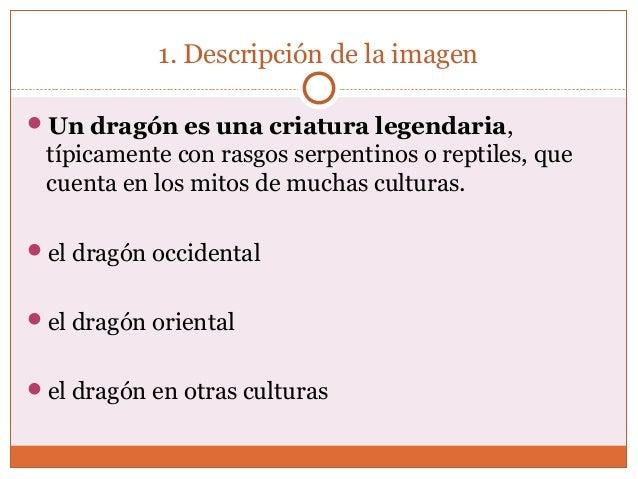 1. Descripción de la imagen  Un dragón es una criatura legendaria,  típicamente con rasgos serpentinos o reptiles, que  c...