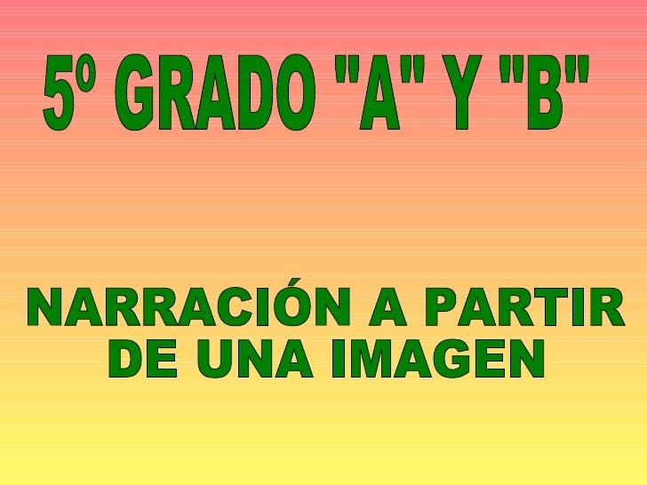 """5º GRADO """"A"""" Y """"B"""" NARRACIÓN A PARTIR  DE UNA IMAGEN"""