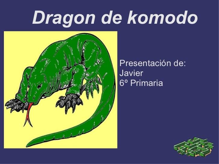Dragon de komodo <ul><li>Presentación de: