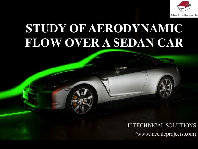 STUDY OF AERODYNAMIC FLOW OVER A SEDAN CAR JJ TECHNICAL SOLUTIONS (www.mechieprojects.com)