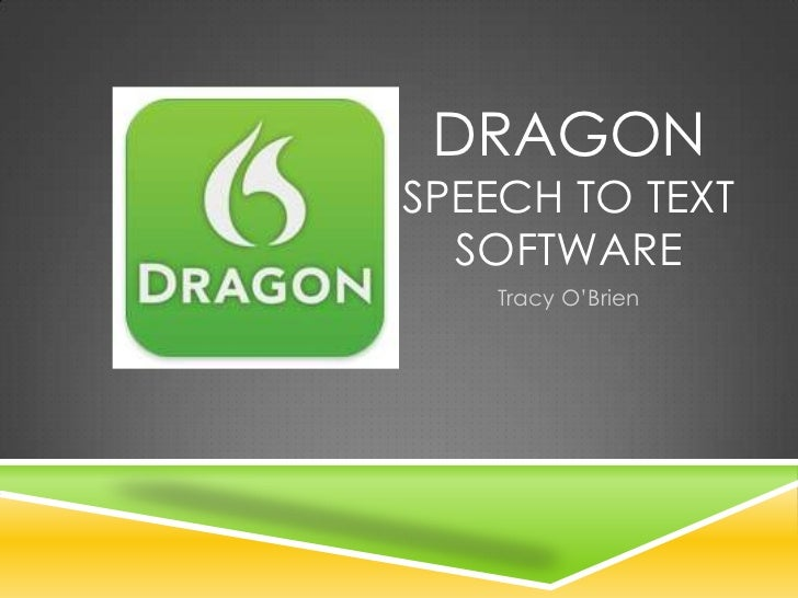DRAGONSPEECH TO TEXT  SOFTWARE    Tracy O'Brien
