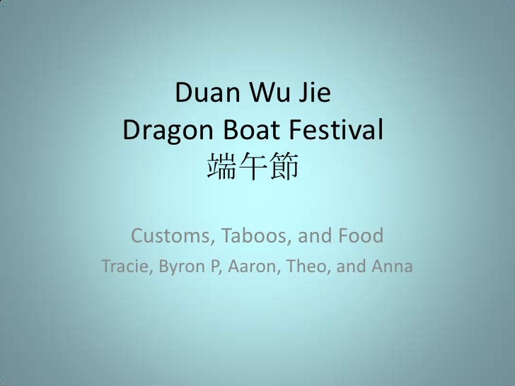 Duan Wu JieDragon Boat Festival端午節<br />Customs, Taboos, and Food<br />Tracie, Byron P, Aaron, Theo, and Anna<br />