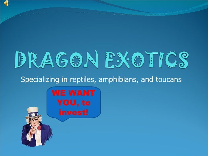 Specializing in reptiles, amphibians, and toucans         WE WANT          YOU, to          invest!