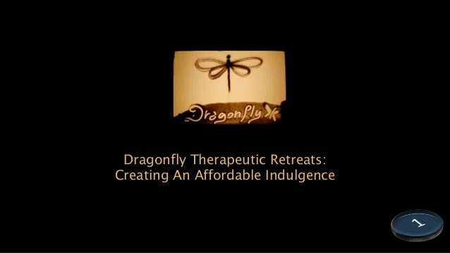 Dragonfly Therapeutic Retreats: Creating An Affordable Indulgence