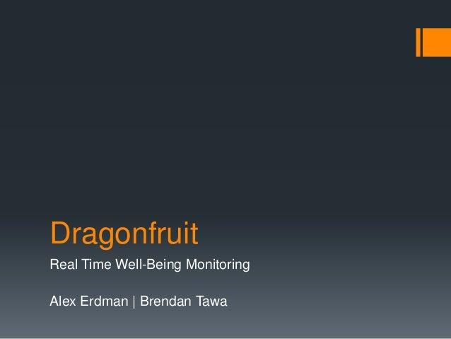 DragonfruitReal Time Well-Being MonitoringAlex Erdman   Brendan Tawa