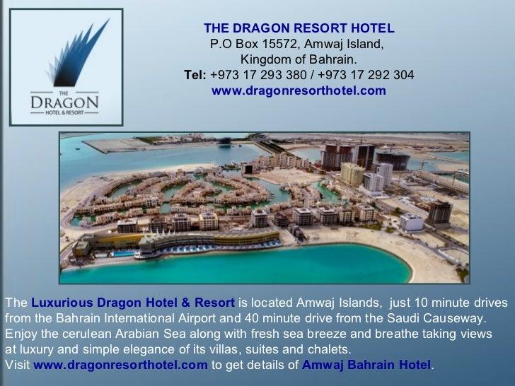 THE DRAGON RESORT HOTEL P.O Box 15572, Amwaj Island,  Kingdom of Bahrain. Tel:  +973 17 293 380 / +973 17 292 304 www.drag...