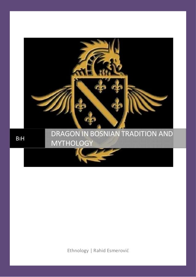DRAGON IN BOSNIAN TRADITION AND MYTHOLOGY [Pick the date]  BI H  [Type text]  DRAGON IN BOSNIAN TRADITION AND MYTHOLOGY  E...