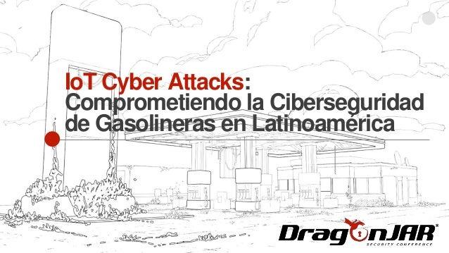 IoT Cyber Attacks: Comprometiendo la Ciberseguridad de Gasolineras en Latinoamérica