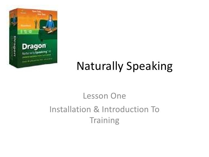 Dragon Naturally Speaking<br />Lesson One<br />Installation & Introduction To Training<br />