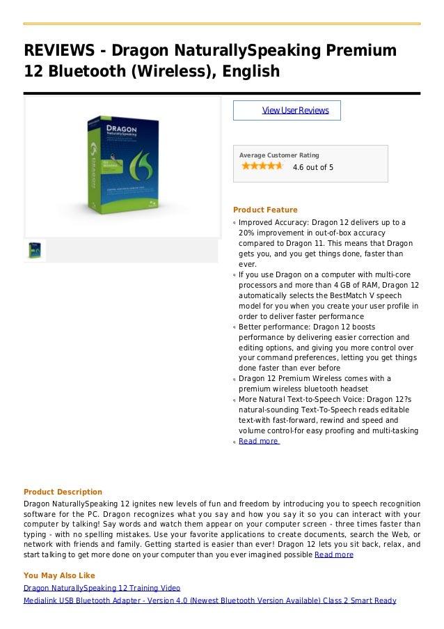REVIEWS - Dragon NaturallySpeaking Premium12 Bluetooth (Wireless), EnglishViewUserReviewsAverage Customer Rating4.6 out of...