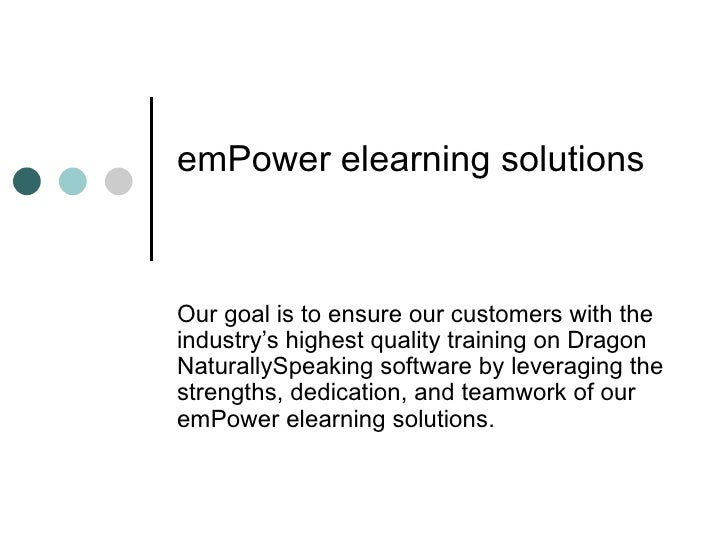 emPower elearning solutions    Our goal is to ensure our customers with the industry's highest quality training on Dragon ...
