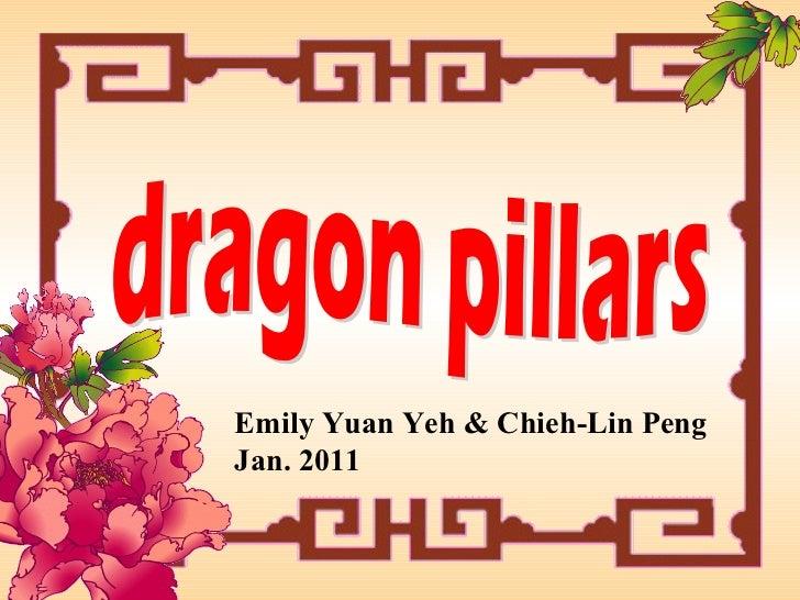 dragon pillars Emily Yuan Yeh & Chieh-Lin Peng Jan. 2011