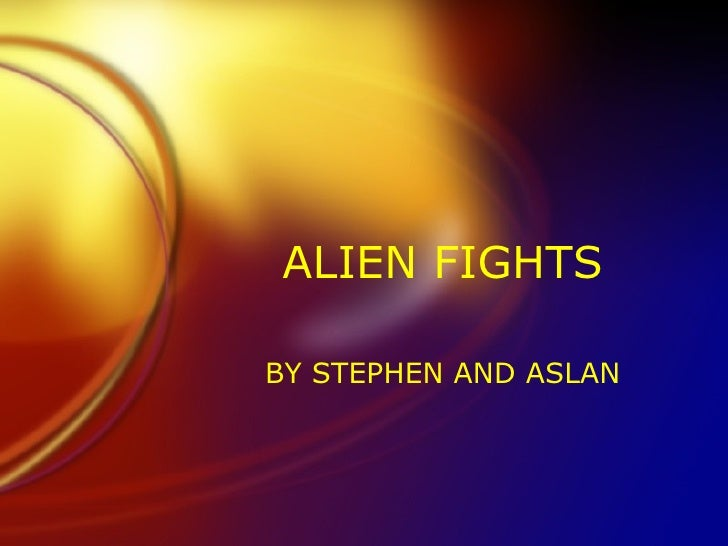 ALIEN FIGHTS BY STEPHEN AND ASLAN