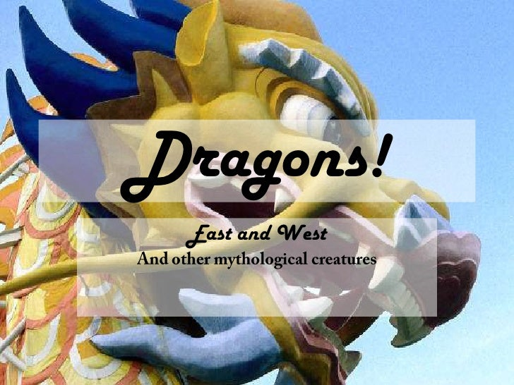 Dragons!<br />East and West<br />And other mythological creatures<br />