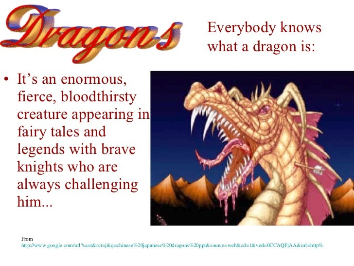 <ul><li>It's an enormous, fierce, bloodthirsty creature appearing in fairy tales and legends with brave knights who are al...