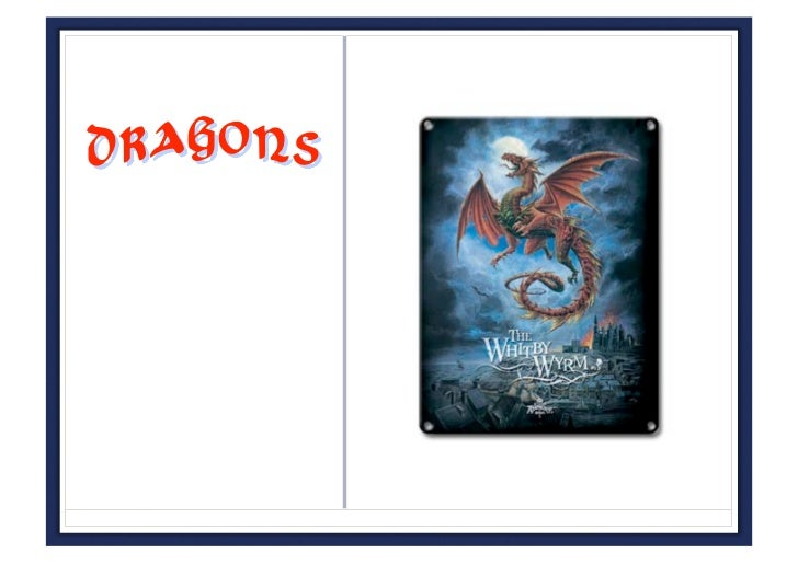 The dragon is a mythical creaure of which some intrepretation appears in almost every culture worldwide.  The world dragon...