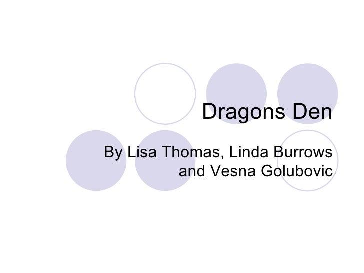 Dragons Den By Lisa Thomas, Linda Burrows and Vesna Golubovic