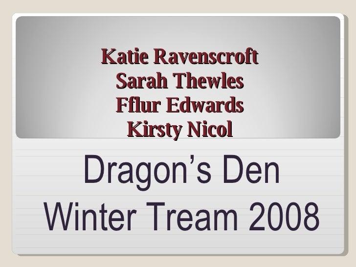 Katie Ravenscroft Sarah Thewles Fflur Edwards Kirsty Nicol Dragon's Den Winter Tream 2008