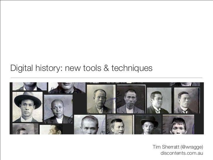 Digital history: new tools & techniques                                          Tim Sherratt (@wragge)                   ...