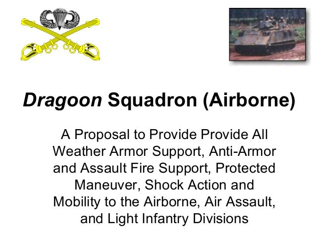 Dragoon Squadron (Airborne)   A Proposal to Provide Provide All  Weather Armor Support, Anti-Armor  and Assault Fire Suppo...