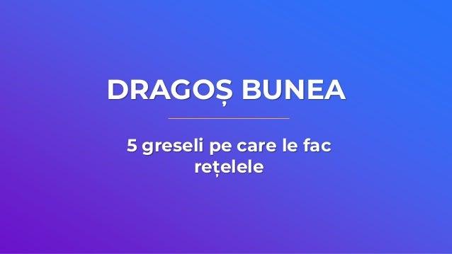 DRAGOȘ BUNEA 5 greseli pe care le fac rețelele