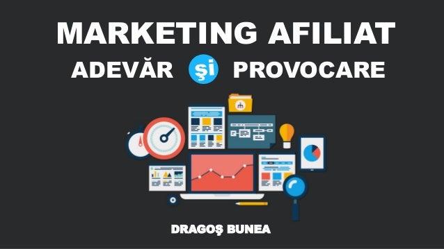 MARKETING AFILIAT DRAGOŞ BUNEA ADEVĂR PROVOCARE