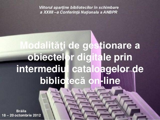 Viitorul aparţine bibliotecilor în schimbare                    a XXIIII –a Conferinţă Naţionala a ANBPR         Modalităţ...