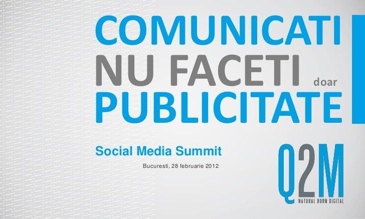COMUNICATINU FACETI                             doarPUBLICITATESocial Media Summit       Bucuresti, 28 februarie 2012