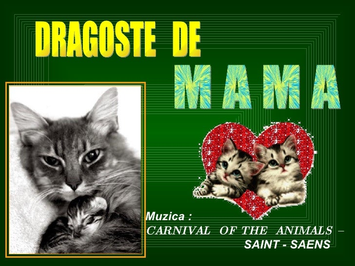DRAGOSTE  DE M A M A Muzica : CARNIVAL  OF THE  ANIMALS – SAINT - SAENS