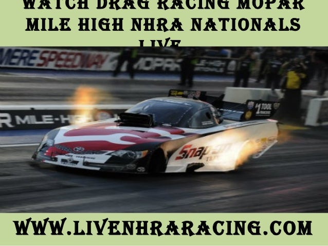 Watch Drag racing Mopar Mile high nhra nationals live WWW.livenhraracing.coM