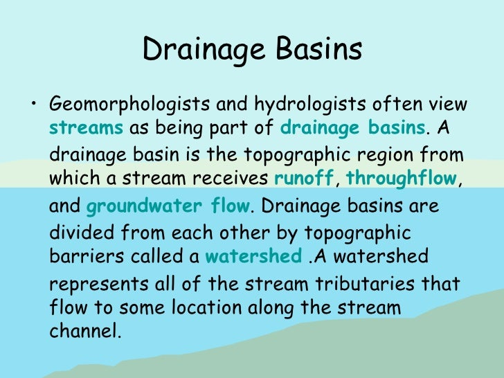 Drainage Basins <ul><li>Geomorphologists and hydrologists often view  streams  as being part of  drainage basins . A drain...