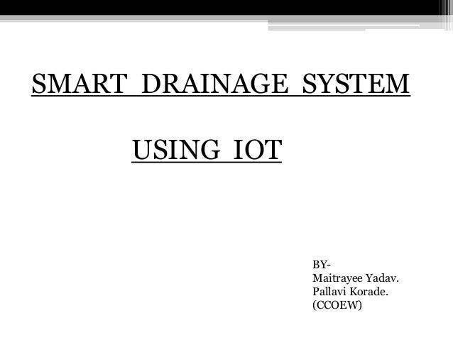 SMART DRAINAGE SYSTEM USING IOT BY- Maitrayee Yadav. Pallavi Korade. (CCOEW)