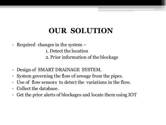 OUR SOLUTION • Required changes in the system – 1. Detect the location 2. Prior information of the blockage • Design of SM...