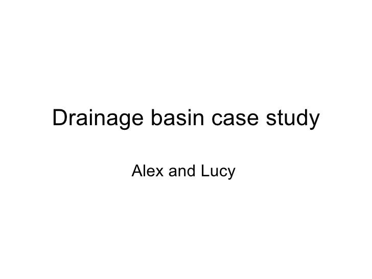 Drainage basin case study         Alex and Lucy