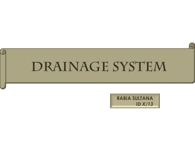 DRAINAGE SYSTEM RABIA SULTANA ID X/13