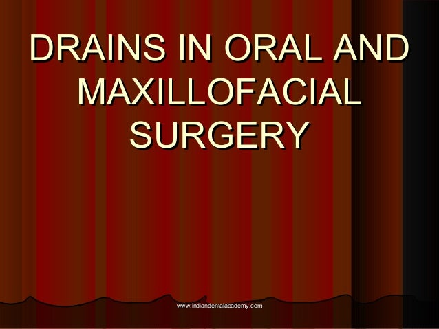 DRAINS IN ORAL AND MAXILLOFACIAL SURGERY  www.indiandentalacademy.com