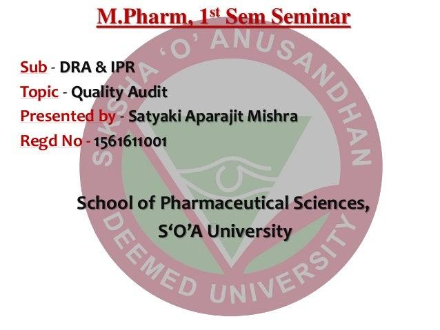 M.Pharm, 1st Sem Seminar Sub - DRA & IPR Topic - Quality Audit Presented by - Satyaki Aparajit Mishra Regd No - 1561611001...
