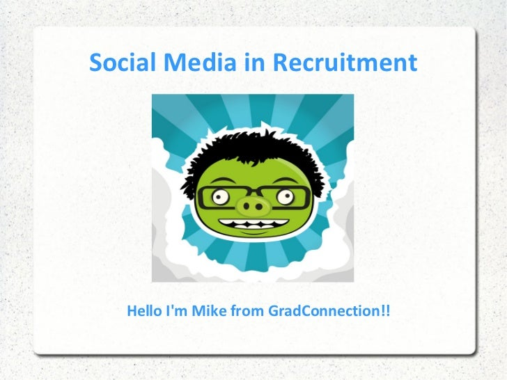 Social Media in Recruitment   Hello Im Mike from GradConnection!!