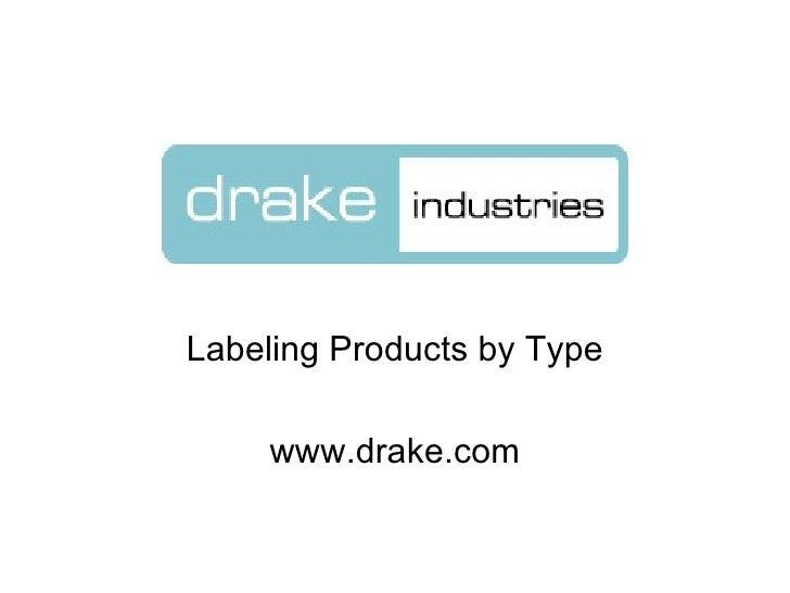 <ul><li>Labeling Products by Type </li></ul><ul><li>www.drake.com </li></ul>
