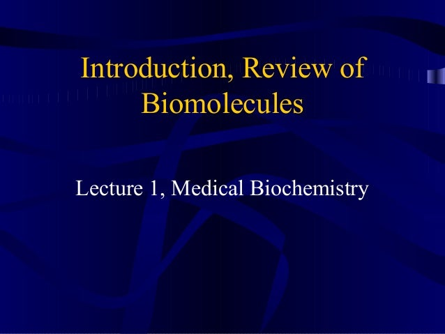 Introduction, Review of Biomolecules Lecture 1, Medical Biochemistry