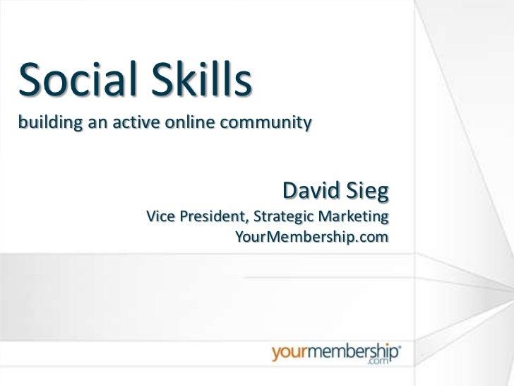 Social Skillsbuilding an active online community<br />David Sieg<br />Vice President, Strategic Marketing<br />YourMembers...
