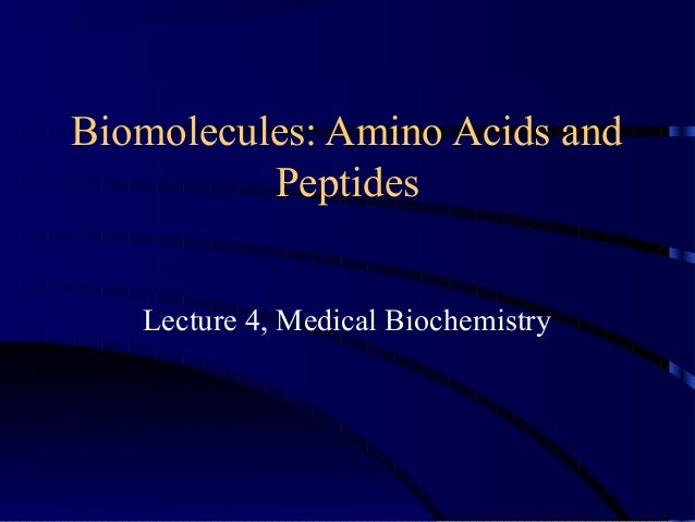 Biomolecules: Amino Acids and Peptides Lecture 4, Medical Biochemistry