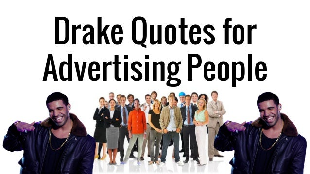 Drake Quotes for  Advertising People
