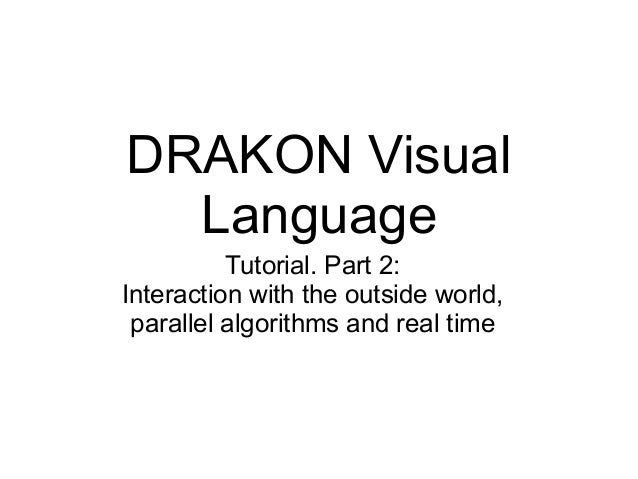 DRAKON VisualLanguageTutorial. Part 2:Interaction with the outside world,parallel algorithms and real time
