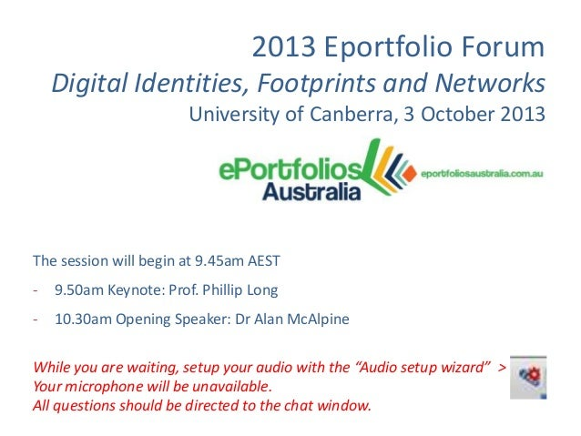 2013 Eportfolio Forum Digital Identities, Footprints and Networks University of Canberra, 3 October 2013  The session will...