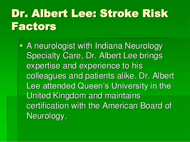 Dr. Albert Lee: Stroke Risk Factors  A neurologist with Indiana Neurology Specialty Care, Dr. Albert Lee brings expertise...