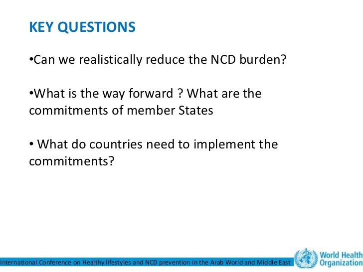 KEY QUESTIONS         •Can we realistically reduce the NCD burden?         •What is the way forward ? What are the        ...