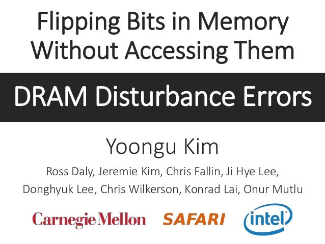 Flipping Bits in Memory Without Accessing Them Yoongu Kim Ross Daly, Jeremie Kim, Chris Fallin, Ji Hye Lee, Donghyuk Lee, ...